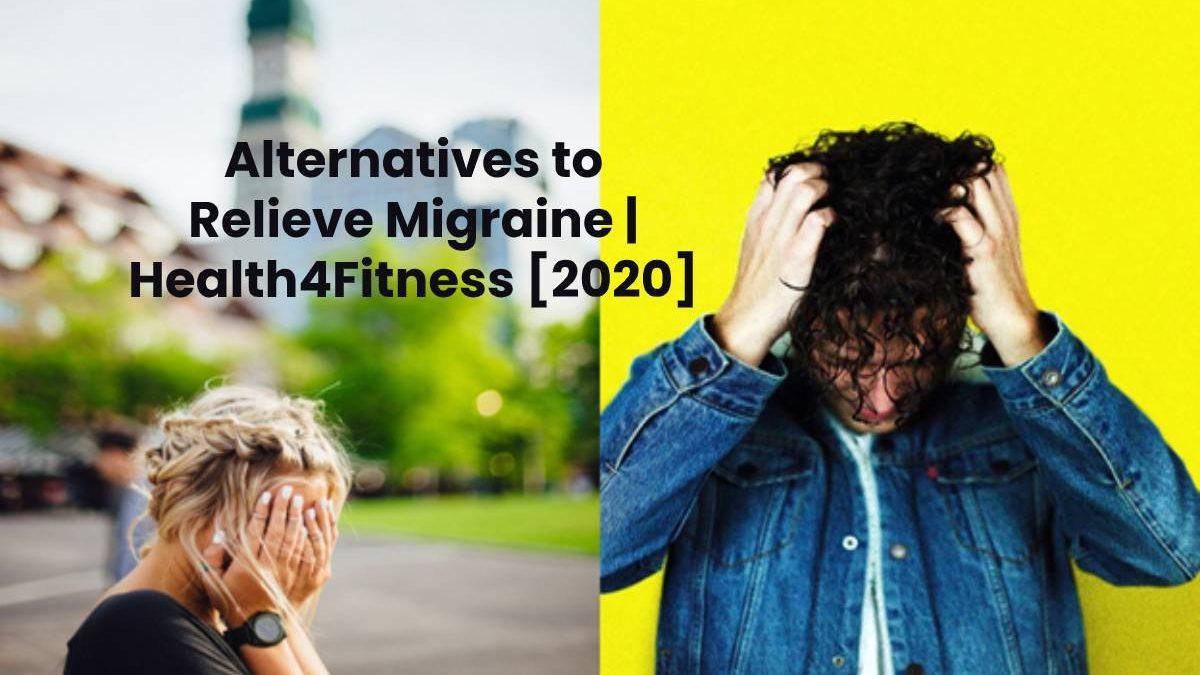 Alternatives to Relieve Migraine