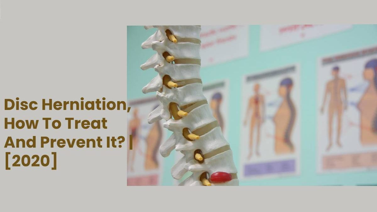 Disc Herniation, How To Treat And Prevent It?