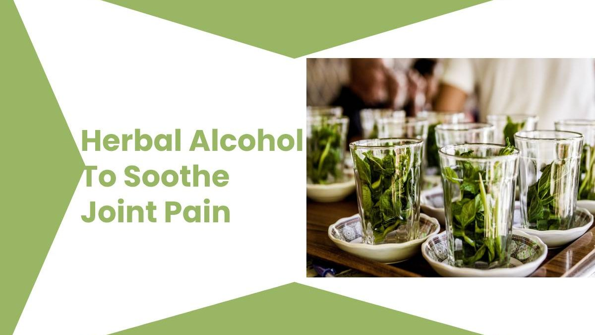 Herbal Alcohol To Soothe Joint Pain