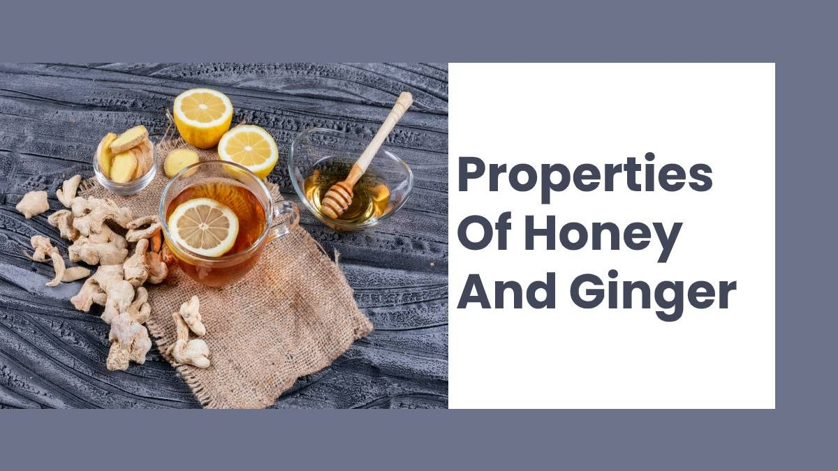 Properties Of Honey And Ginger