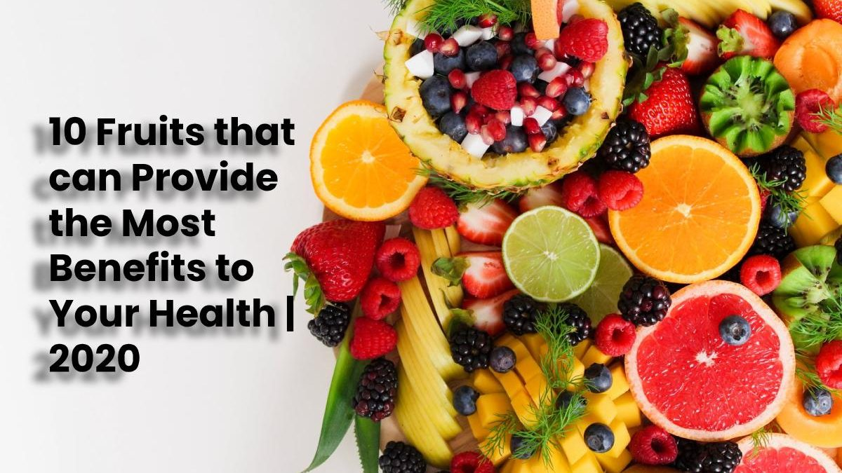 10 Fruits that can Provide the Most Benefits to Your Health