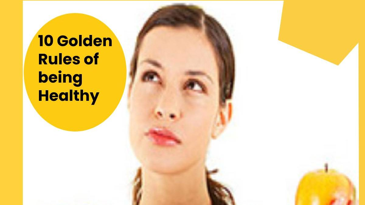 10 Golden Rules of  being Healthy
