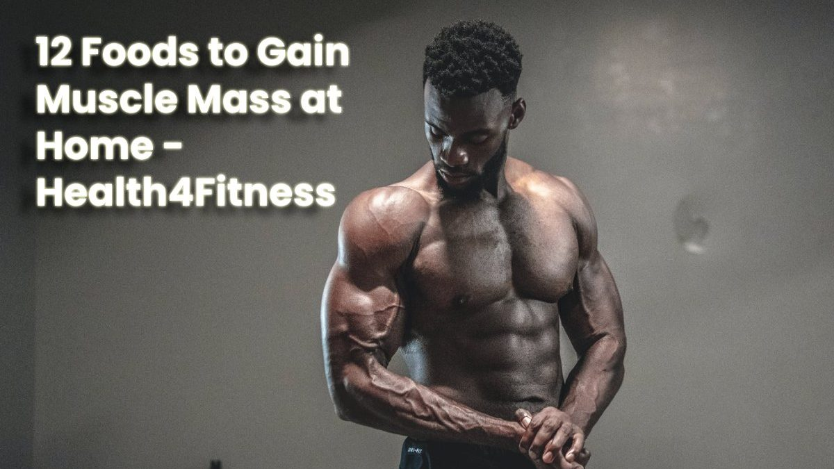 12 Foods to Gain Muscle Mass at Home