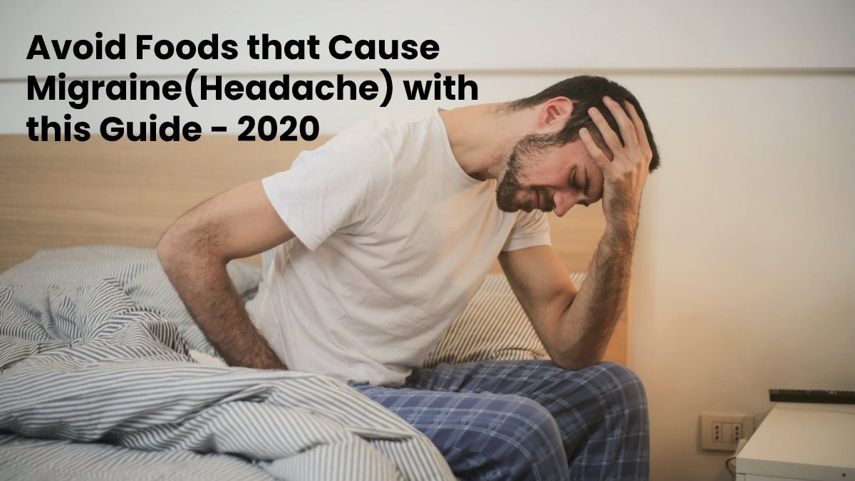 Avoid Foods that Cause Migraine(Headache) with this Guide