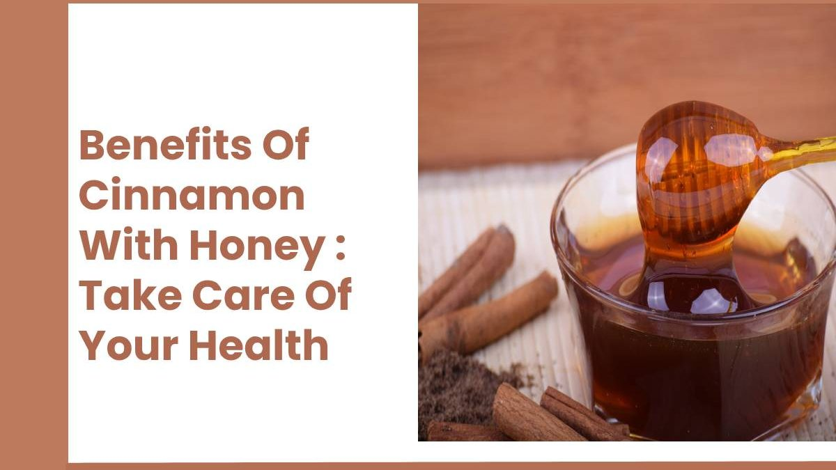 Benefits Of Cinnamon With Honey : Take Care Of Your Health