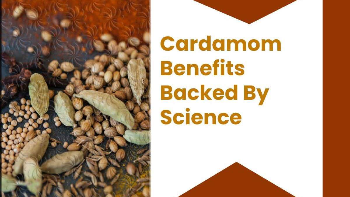 Cardamom Benefits Backed By Science