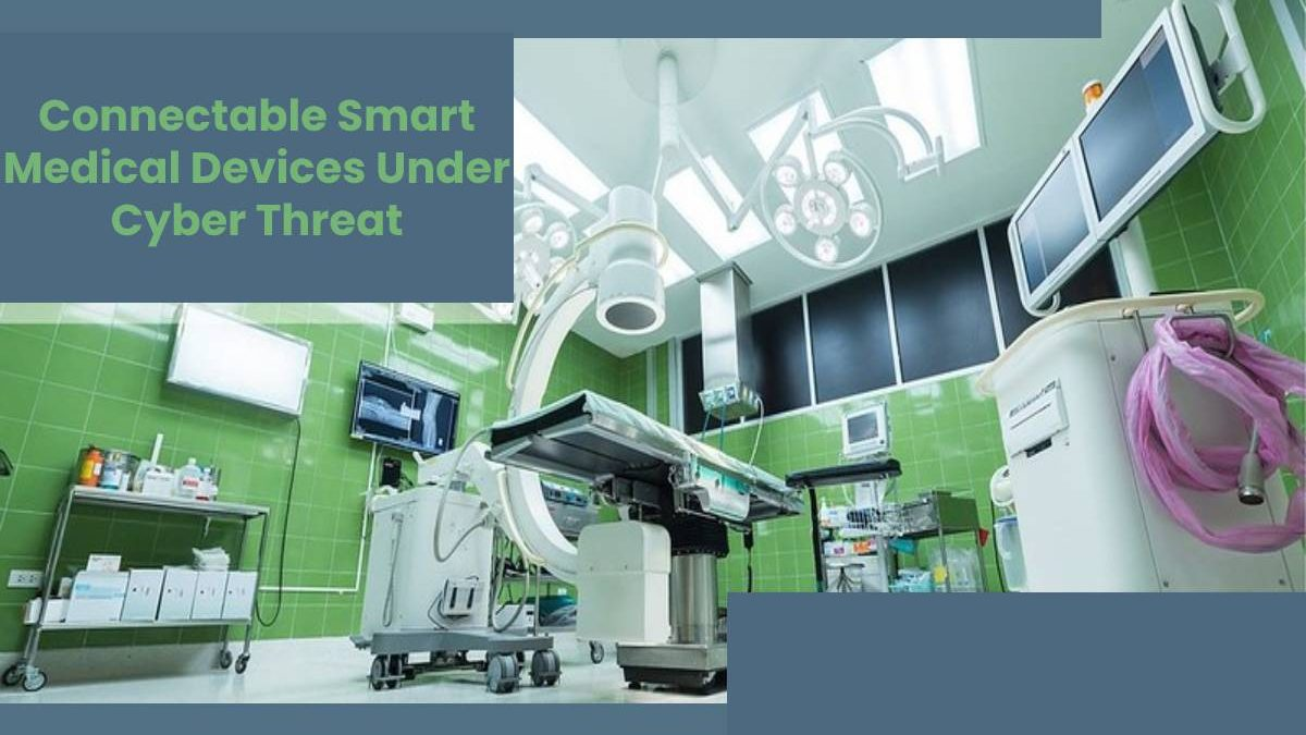 Connectable Smart Medical Devices Under Cyber Threat