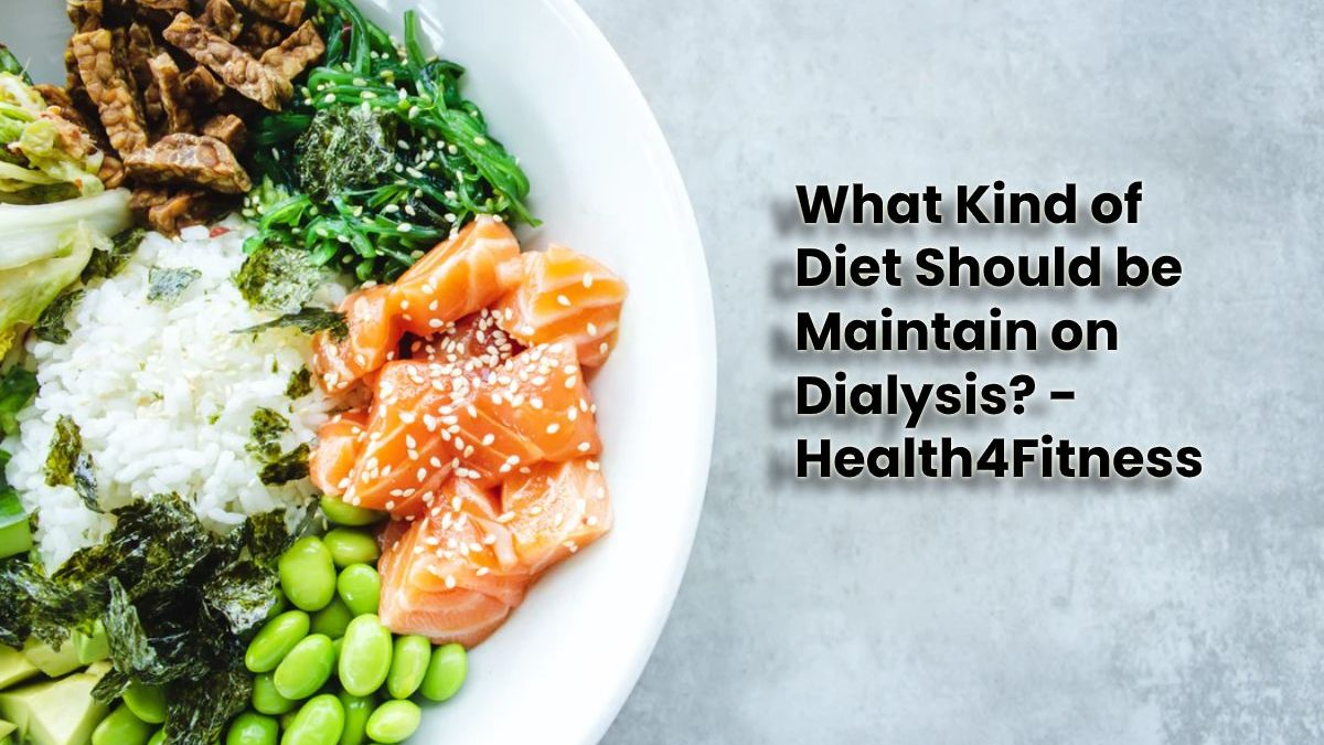 What Kind of Diet Should be Maintain on Dialysis?
