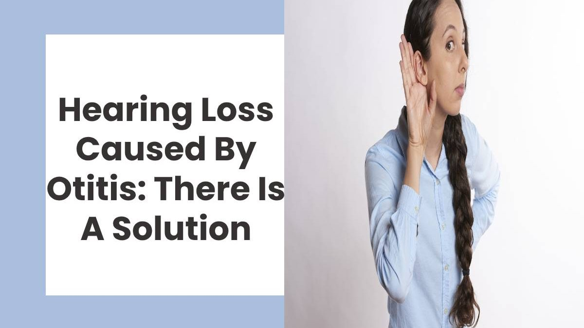 Hearing Loss Caused By Otitis: There Is A Solution