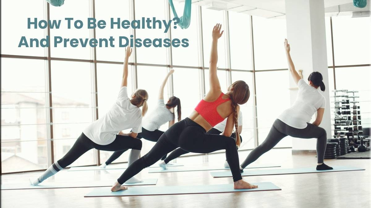 How To Be Healthy? And Prevent Diseases