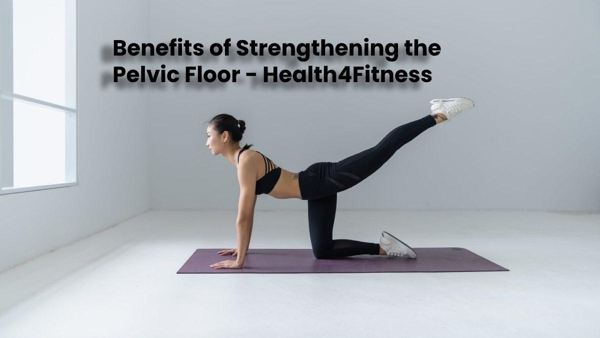Benefits of Strengthening the Pelvic Floor