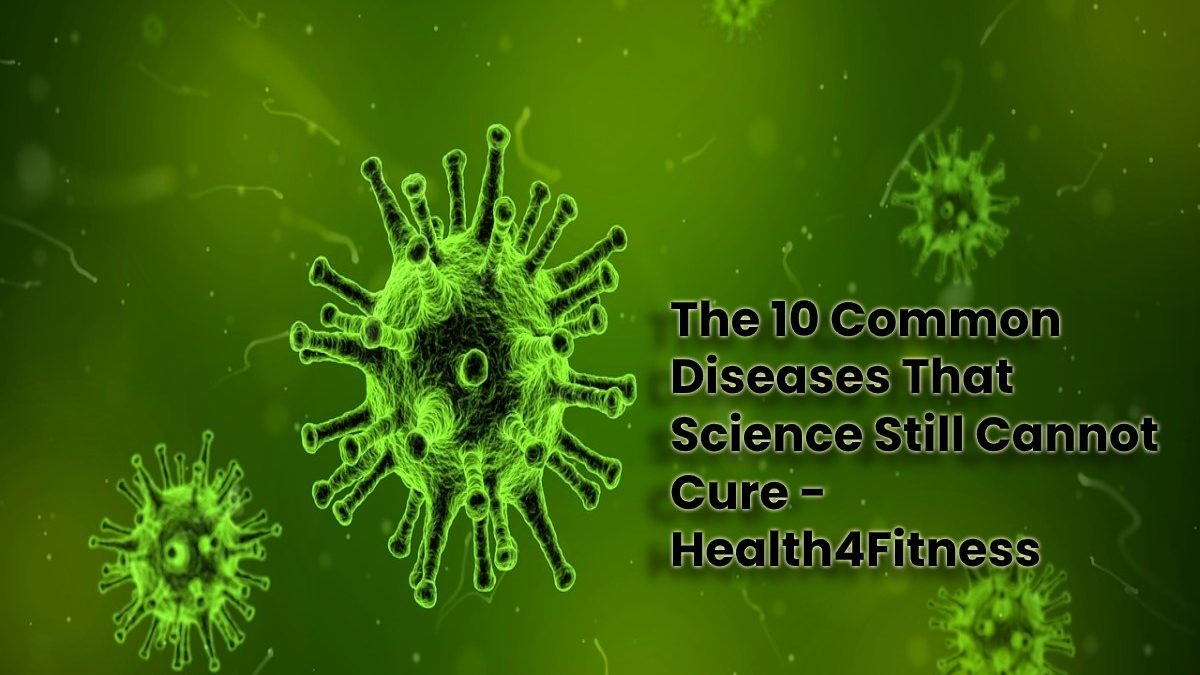 The 10 Common Diseases That Science Still Cannot Cure