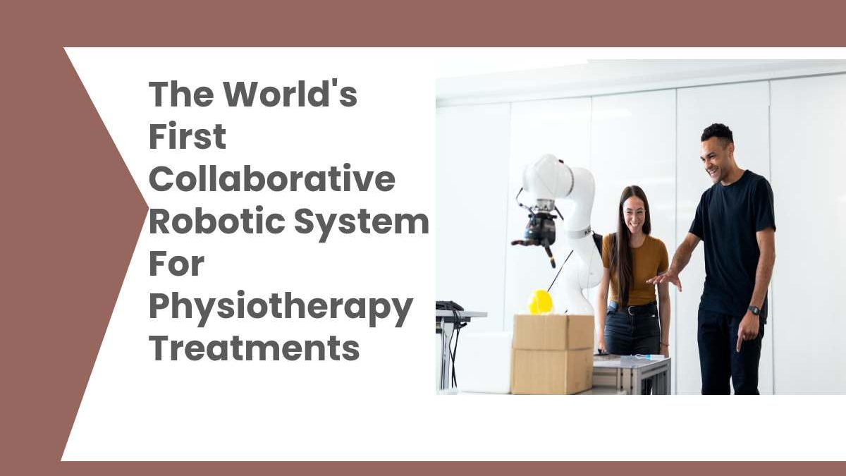 The World's First Collaborative Robotic System For Physiotherapy Treatments