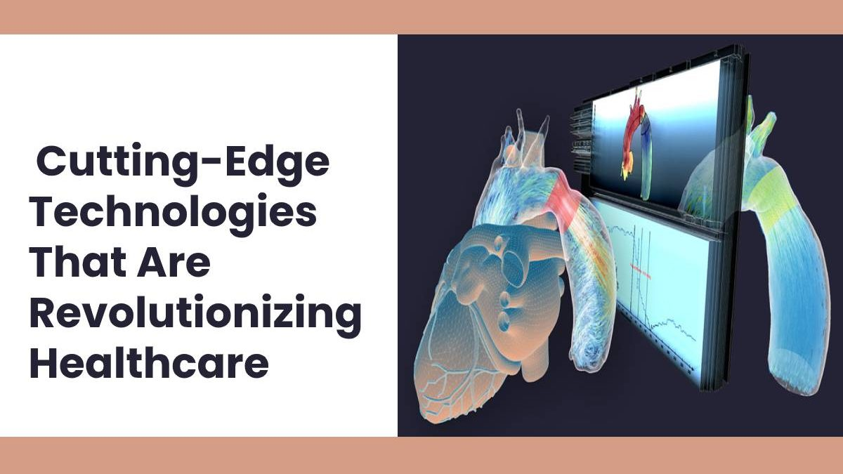 5 Cutting-Edge Technologies That Are Revolutionizing Healthcare
