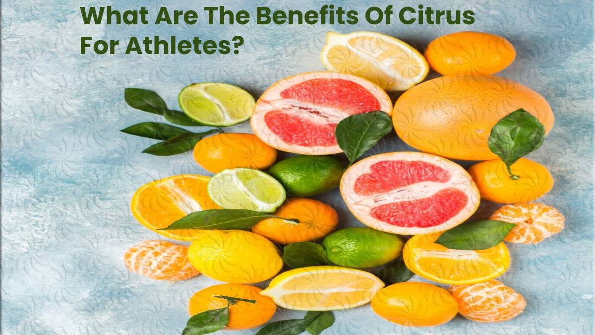 What Are The Benefits Of Citrus For Athletes?
