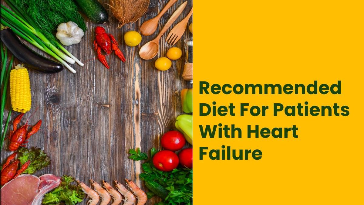 Recommended Diet For Patients With Heart Failure