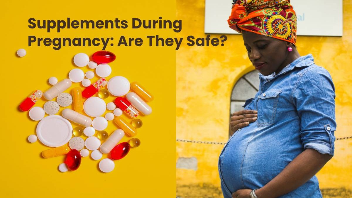 Supplements During Pregnancy: Are They Safe?