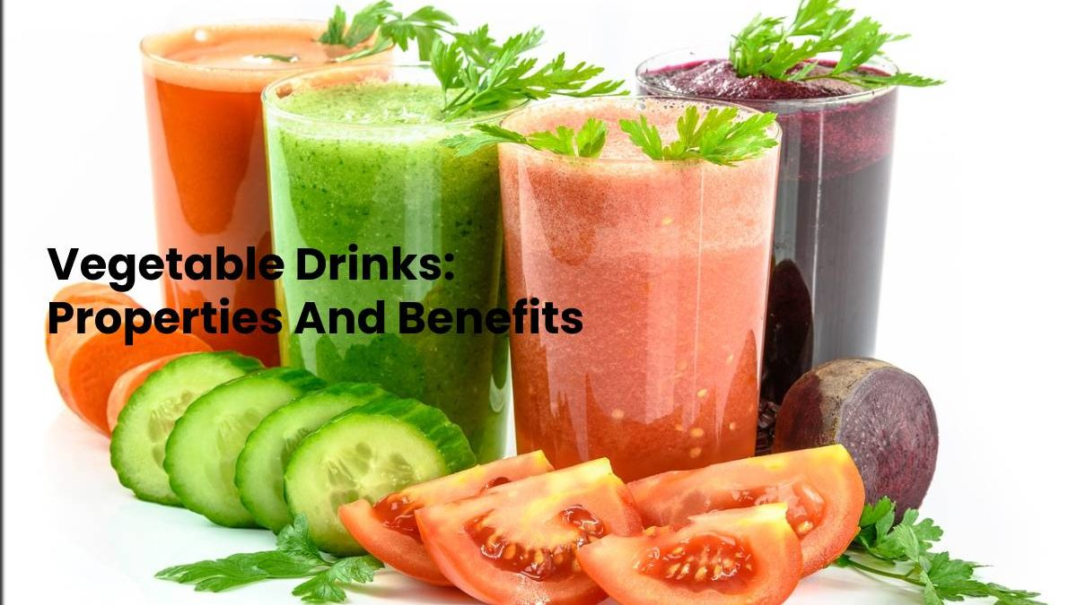 Vegetable Drinks: Properties And Benefits