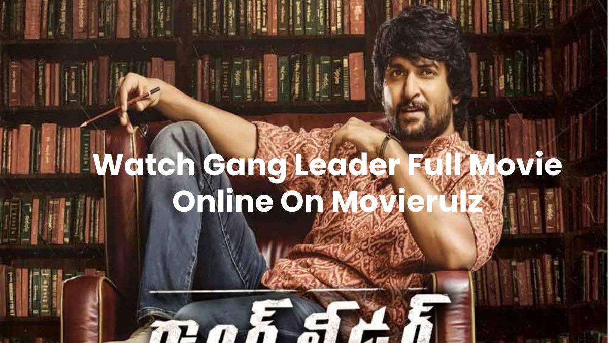 Gang Leader Movierulz – Watch Gang Leader (2019) Telugu Movie Online
