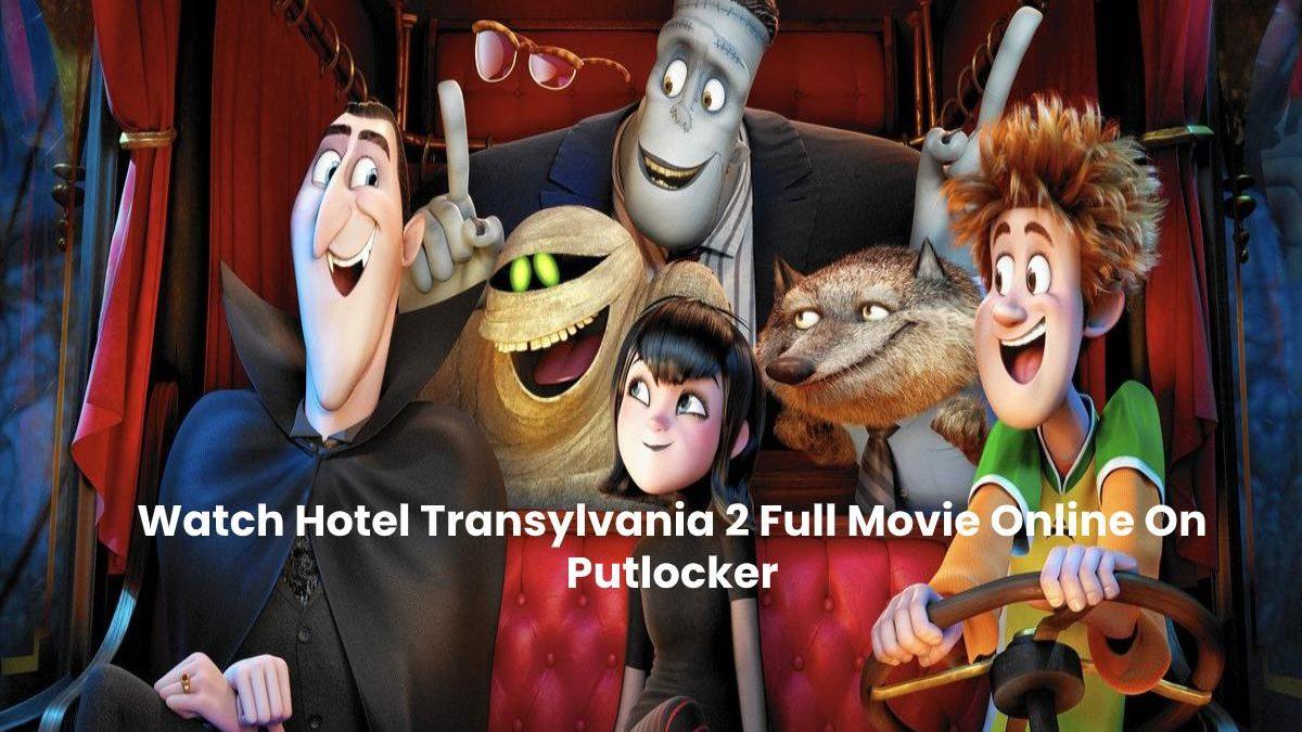 Hotel Transylvania 2 Putlocker – Stream and Watch Full Movie Online