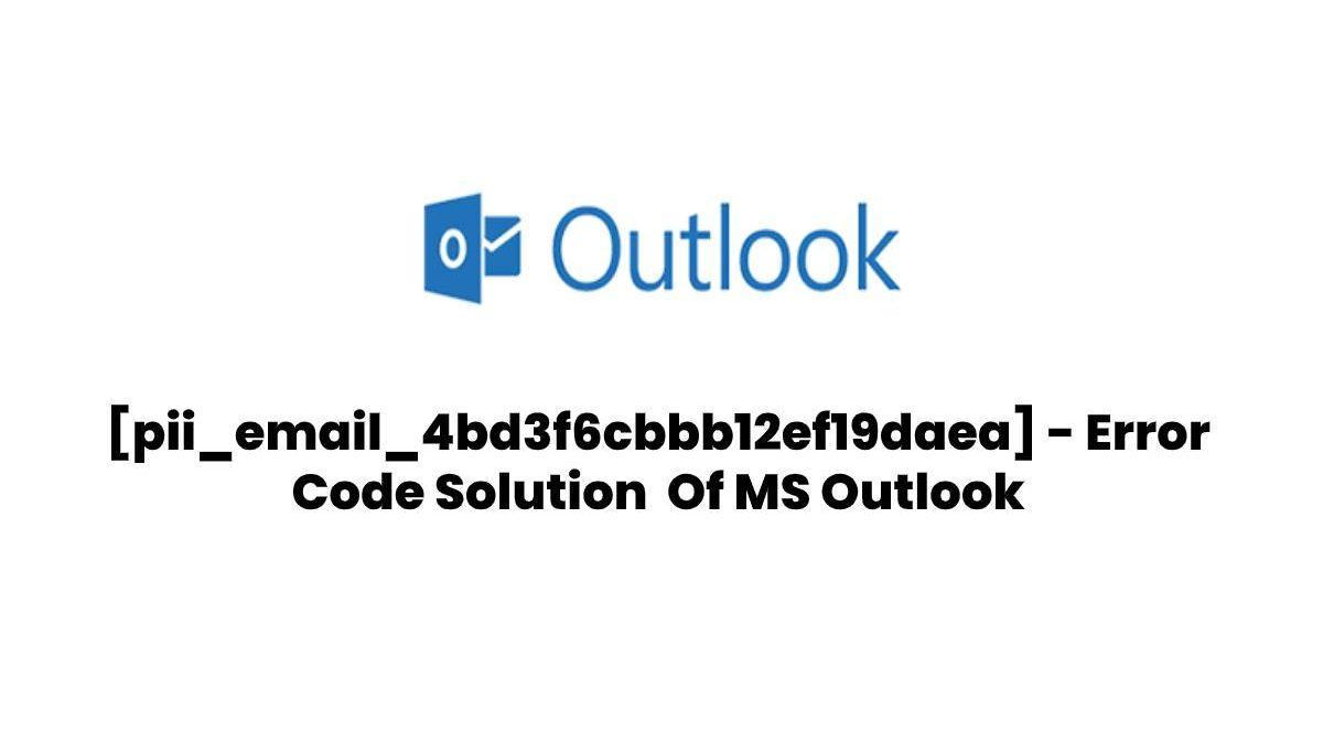 Fix [pii_email_4bd3f6cbbb12ef19daea] Error Of MS Outlook