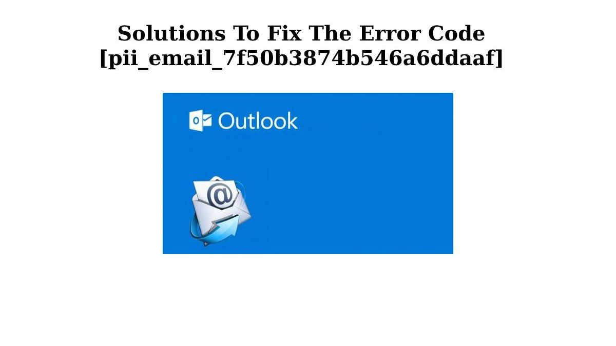 By What Method To Fix [pii_email_7f50b3874b546a6ddaaf] The Error Code
