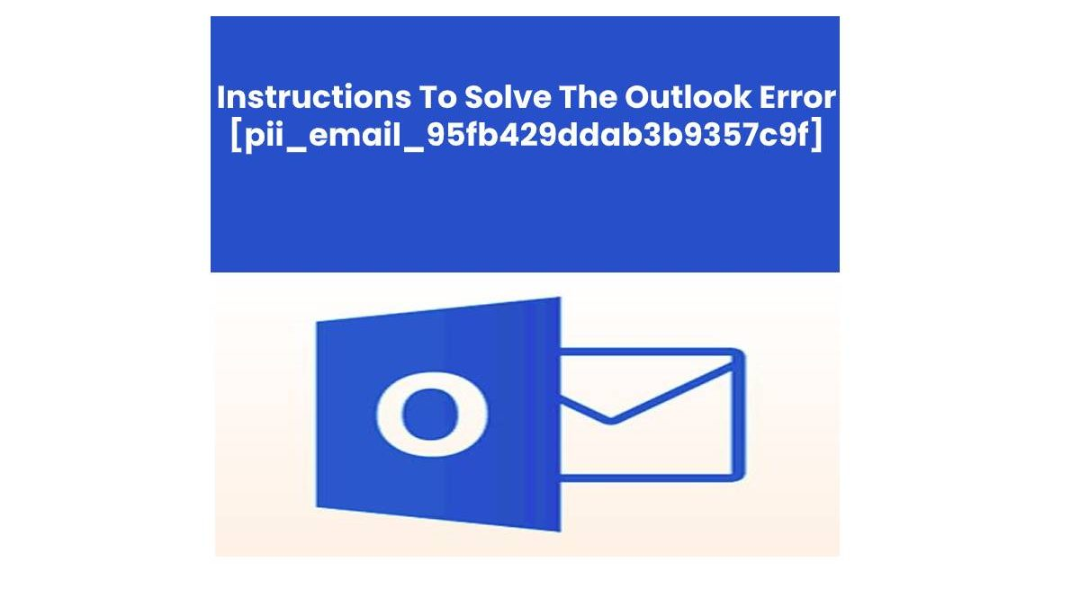 How To Solve [pii_email_95fb429ddab3b9357c9f] Outlook Error?