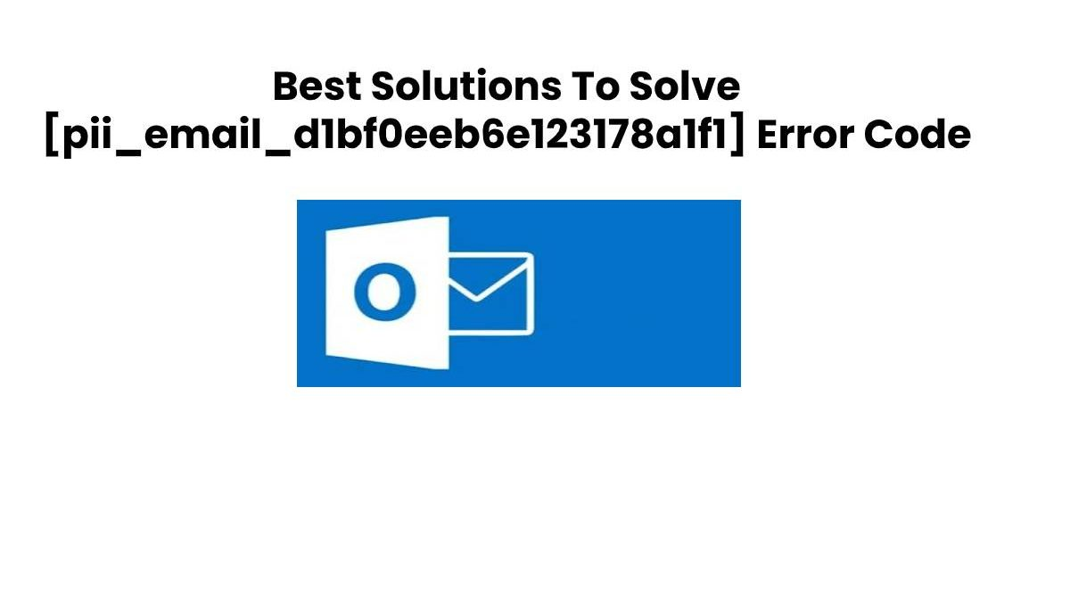 How to Solve [pii_email_d1bf0eeb6e123178a1f1] Error Code