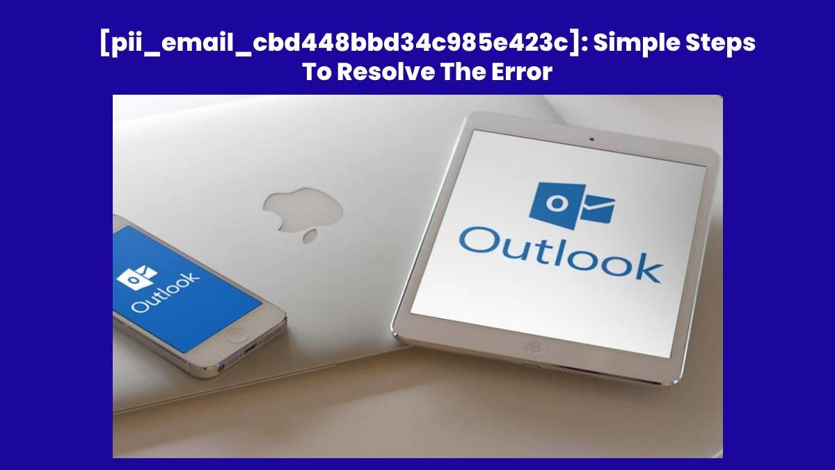How To Resolve [pii_email_cbd448bbd34c985e423c] Outlook Error?