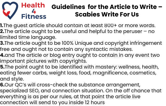 Guidelines of the Article – Scabies Write For Us