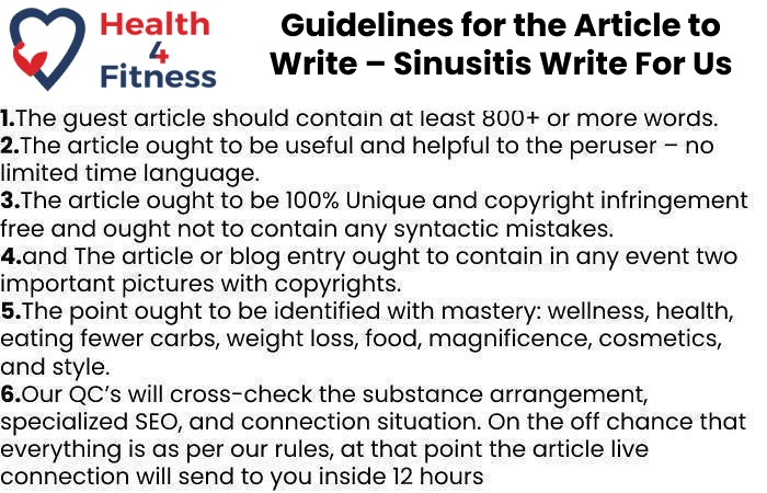 Guidelines of the Article – Sinusitis Write For Us