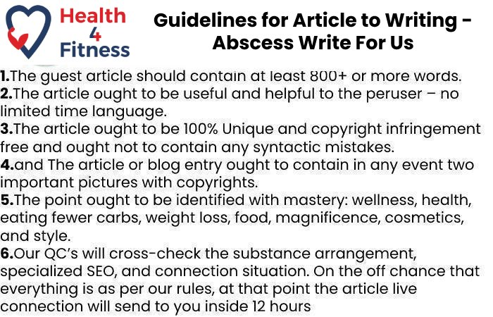 Guidelines of the Article – Abscess Write for Us