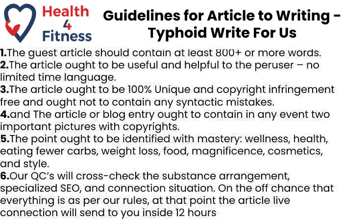Guidelines of the Article – Typhoid Write For Us