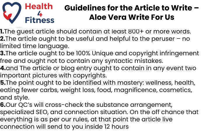 Guidelines of the Article – Aloe Vera Write For Us
