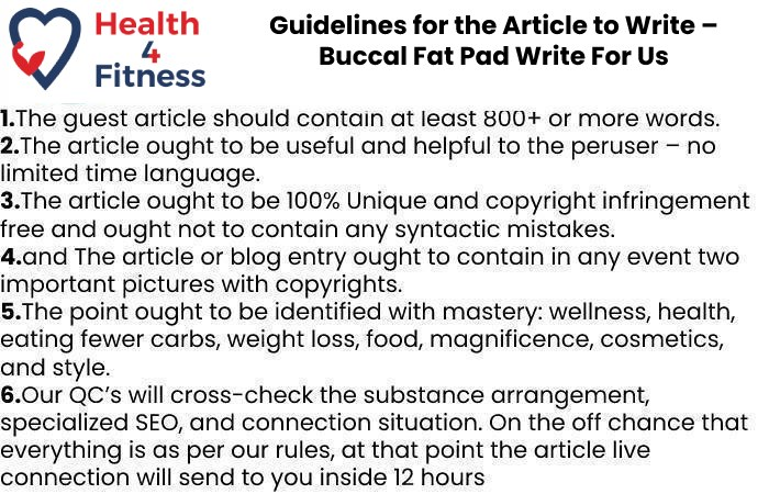 Guidelines of the Article – Buccal Fat Pad Write For Us