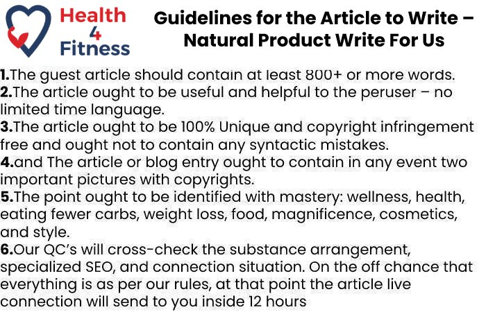 Guidelines of the Article – Natural Product Write For Us