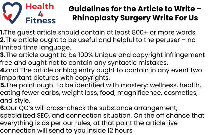 Guidelines of the Article – Rhinoplasty Surgery Write For Us