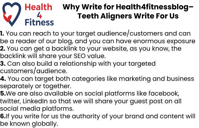 Why Write for Health4fitnessblog– Teeth Aligners Write For Us